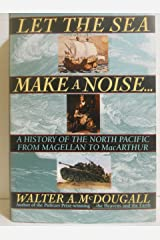 Let The Sea Make A Noise: A History Of The North Pacific From Magellan To Macarthur Hardcover