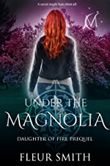 Under the Magnolia: Daughter of Fire Prequel Novella Kindle Edition