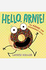 Hello, Arnie!: An Arnie the Doughnut Story (The Adventures of Arnie the Doughnut Book 5) Kindle Edition