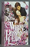 Where Passion Leads by Lisa Kleypas (1-Sep-1987) Mass Market Paperback
