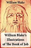 William Blake's Illustrations of The Book of Job (Illuminated Manuscript with the Original Illustrations of William Blake)
