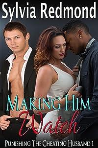 Making Him Watch (Punishing The Cheating Husband Book 1)