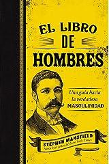 El libro de hombres: Una guía hacia la verdadera masculinidad (Spanish Edition) Kindle Edition