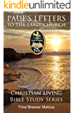 Paul's Letters To The Early Church (Christian Living Bible Study Series Book 2) (English Edition)