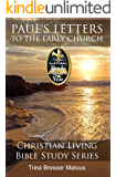 Paul's Letters To The Early Church (Christian Living Bible Study Series Book 2)