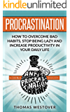 Procrastination: How to Overcome Bad Habits, Stop Being Lazy and Increase Productivity in Your Daily Life