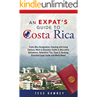 Costa Rica: Costa Rica Immigration, Housing and Living Options, Work & Business, Family & Education, Retirement…