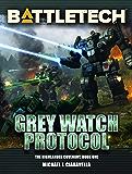 BattleTech: Grey Watch Protocol (Book One of The Highlander Covenant) (BattleTech Novel 68)