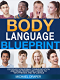 Body Language: Blueprint: Decipher Nonverbal Communication and Read People Like a Book to Win Friends and Influence (How to Analyze People) (English Edition)