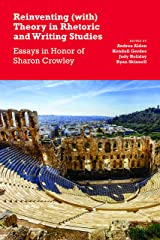 Reinventing (with) Theory in Rhetoric and Writing Studies: Essays in Honor of Sharon Crowley Kindle Edition