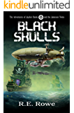 Black Skulls: Steampunk Alternative History Science Fiction Adventure (The Adventures of Jayden Banks and the Jameson Twins Book 2)