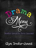 Drama Menu: Theatre Games in Three Courses