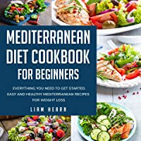 Mediterranean Diet Cookbook for Beginners: Everything You Need to Get Started. Easy and Healthy Mediterranean Recipes for Weight Loss