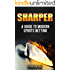Sharper: A Guide to Modern Sports Betting