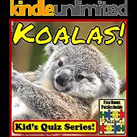 Koalas! Children's Quiz Book (Koala Photos and Learning Series) Koala Facts Interactive Quiz Books - Plus Koala Bonus Puzzles, Photos & Videos