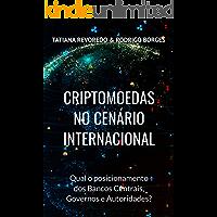 CRIPTOMOEDAS NO CENÁRIO INTERNACIONAL: Qual é o posicionamento de Bancos Centrais, Governos e Autoridades?