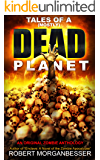 Tales of a (Mostly) Dead Planet: An Original Zombie Anthology