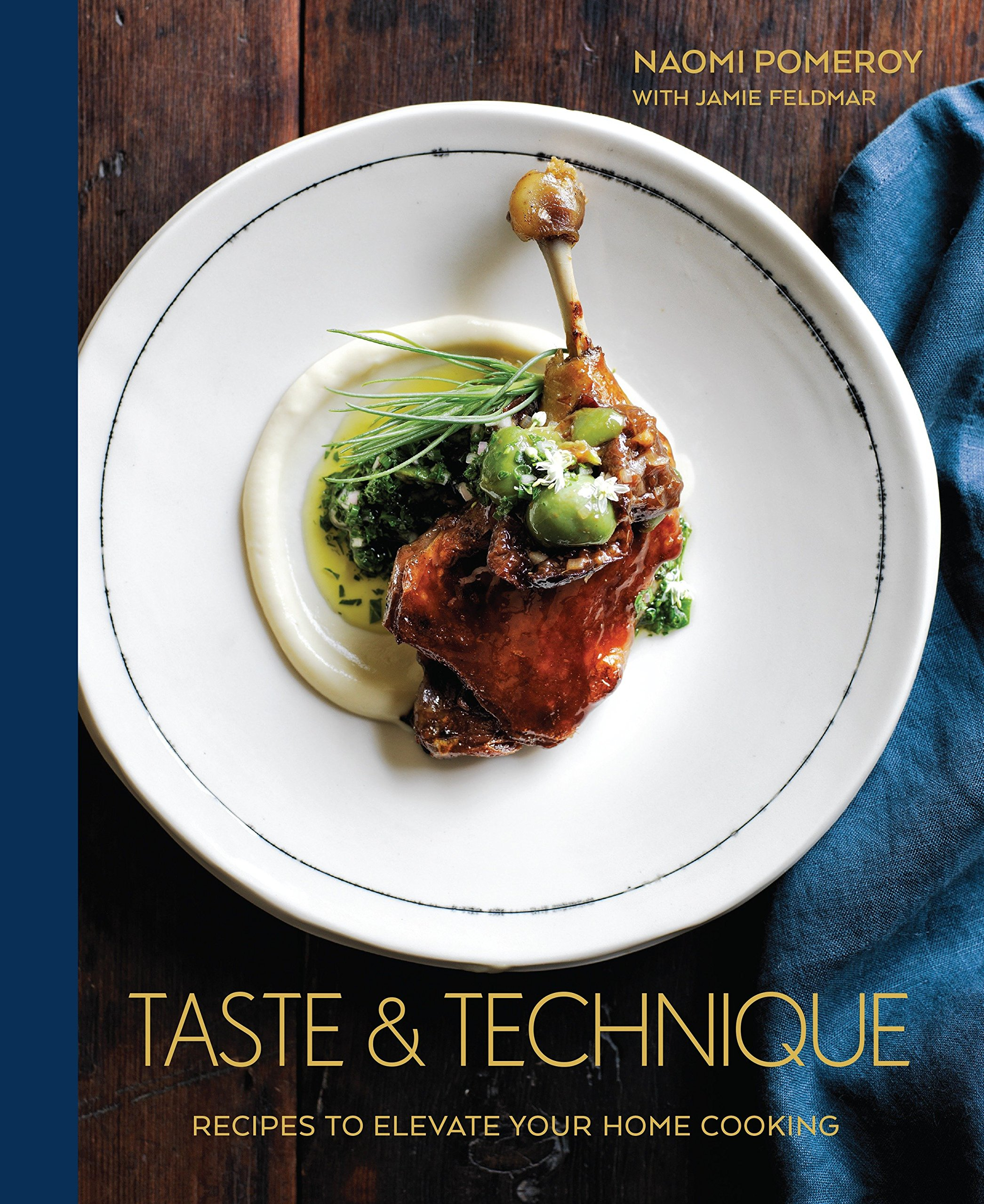 Taste & Technique: Recipes to Elevate Your Home Cooking [A Cookbook] by Ten Speed Press