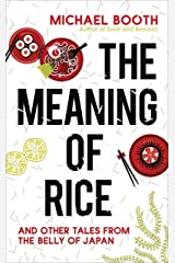 The Meaning of Rice: And Other Tales from the Belly of Japan Paperback