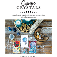 Cosmic Crystals:Rituals and Meditations for Connecting With Lunar Energy