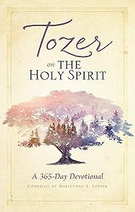 Tozer on the Holy Spirit: A 365-Day Devotional