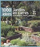 Jardins en carrés : aromatiques, fleuris, potagers…