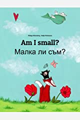 Am I small? Малка ли съм?: Children's Picture Book English-Bulgarian (Bilingual Edition) (World Children's Book) Kindle Edition