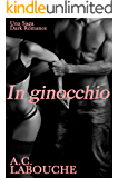 In ginocchio: Una Saga Dark Romance