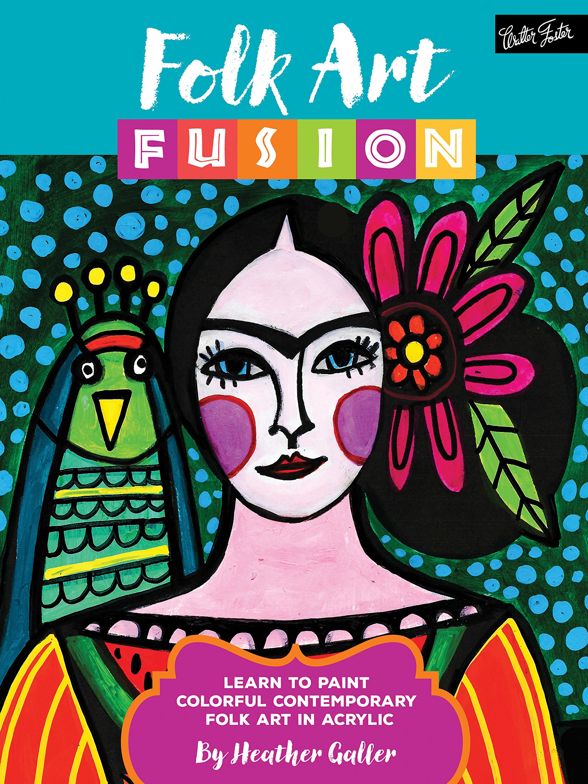 folk art fusion learn to paint colorful contemporary folk art in acrylic heather galler 9781633221987 amazoncom books