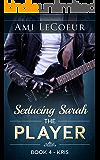 Seducing Sarah - Book 4: The Player - Kris