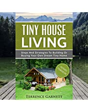 Tiny House Living: Steps and Strategies to Building or Buying Your Own Dream Tiny Home
