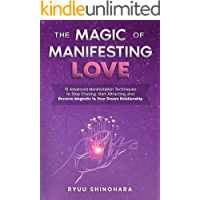 The Magic of Manifesting Love: 15 Advanced Manifestation Techniques to Stop Chasing, Start Attracting, and Become…