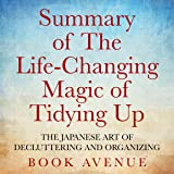 Summary of The Life-Changing Magic of Tidying Up: The Japanese Art of Decluttering and Organizing