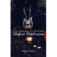 The Hammer of Witches: Malleus Maleficarum: The Most Influential Book of Witchcraft