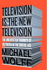 Television Is the New Television: The Unexpected Triumph of Old Media in the Digital Age Kindle Edition