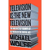 Television Is the New Television: The Unexpected Triumph of Old Media in the Digital Age (English Edition)