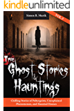 True Ghost Stories and Hauntings, Volume III: Chilling Stories of Poltergeists, Unexplained Phenomenon, and Haunted Houses