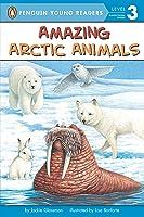 Amazing Arctic Animals (Penguin Young Readers.
