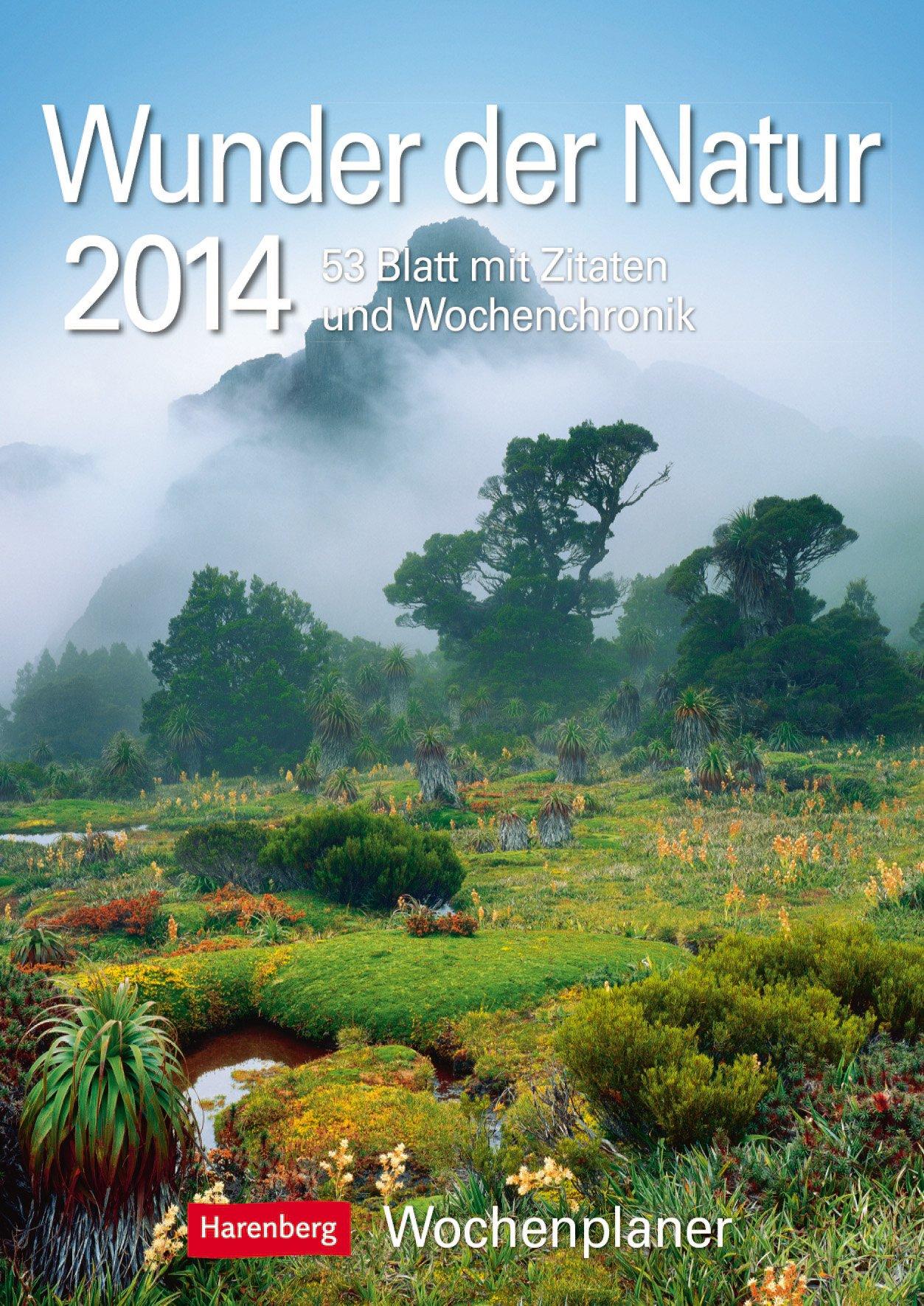 Wunder der Natur 2014: Harenberg Wochenplaner. 53 Blatt mit Zitaten und Wochenchronik