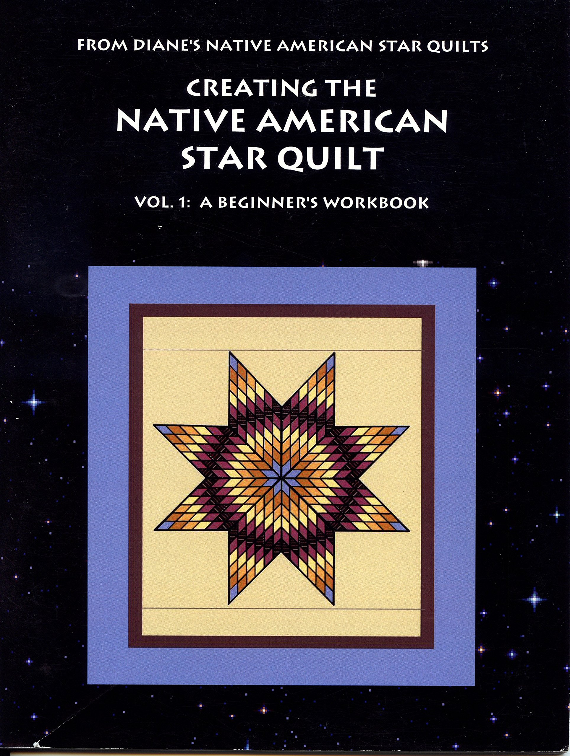 Creating The Native American Star Quilt Vol 1 A Beginners