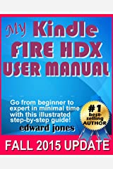 My Kindle Fire HDX User Manual: The complete tutorial and user guide for your NEW Kindle Fire HDX Kindle Edition
