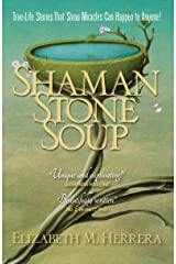 Shaman Stone Soup: True-Life Stories That Show Miracles Can Happen to Anyone! Kindle Edition