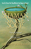 Shaman Stone Soup: True-Life Stories That Show Miracles Can Happen to Anyone!