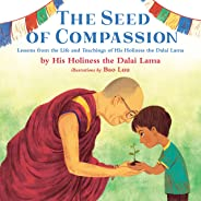 The Seed of Compassion: Lessons from the Life and Teachings of His Holiness the Dalai Lama