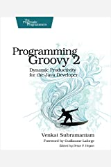 Programming Groovy 2: Dynamic Productivity for the Java Developer (Pragmatic Programmers) Kindle Edition