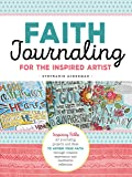 Faith Journaling for the Inspired Artist: Inspiring Bible art journaling projects and ideas to affirm your faith through…