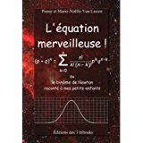 L'équation merveilleuse!: ou le binôme de Newton raconté à mes petits-enfants (Les lois de la physique expliquées à mes…