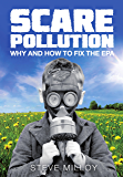 Scare Pollution: Why and How to Fix the EPA