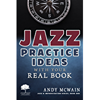 Jazz Practice Ideas with Your Real Book: For Beginner & Intermediate Jazz Musicians (Jazz & Improvisation Series Book 1) book cover