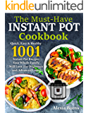 Instant Pot Cookbook: Quick, Easy & Healthy 1001 Instant Pot Recipes Your Whole Family Will Love ( for Beginners and Advanced Users )